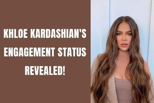 Khloe Kardashian's Engagement Status REVEALED!