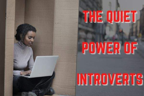 The Quiet Power Of Introverts