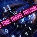 Is Time Travel Possible | Future & Past Time Travel Explained