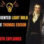 Who Invented Light Bulb Before Thomas Edison – Truth Explained