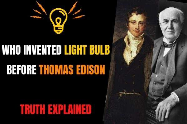 Who Invented Light Bulb Before Thomas Edison - Truth Explained